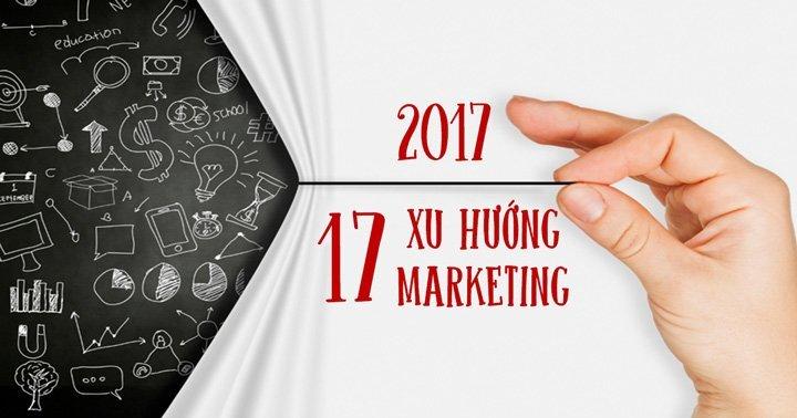 Xu huong marketing 2017 - Marketing trực tuyến 2017: Xu hướng nào lên ngôi?